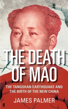 The Death of Mao : The Tangshan Earthquake and the Birth of the New China, Hardback