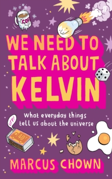 We Need to Talk About Kelvin : What Everyday Things Tell Us About the Universe, Hardback