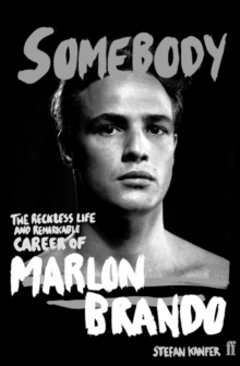 Somebody : The Reckless Life and Remarkable Career of Marlon Brando, Hardback