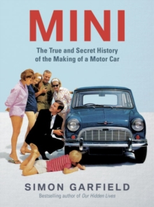 Mini : The True and Secret History of the Making of a Motorcar, Hardback