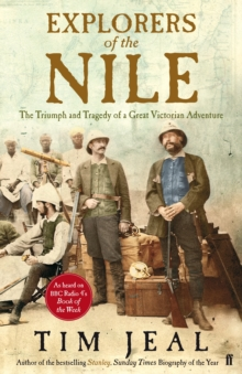 Explorers of the Nile : The Triumph and Tragedy of a Great Victorian Adventure, Hardback Book