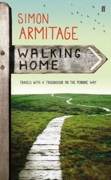 Walking Home : Travels with a Troubadour on the Pennine Way, Hardback