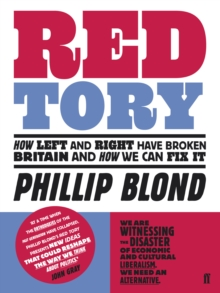 Red Tory : How Left and Right Have Broken Britain and How We Can Fix it, Paperback