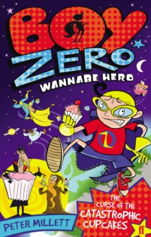 Boy Zero Wannabe Hero: The Curse of the Catastrophic Cupcakes, Paperback