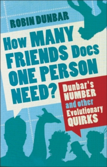 How Many Friends Does One Person Need? : Dunbar's Number and Other Evolutionary Quirks, Paperback