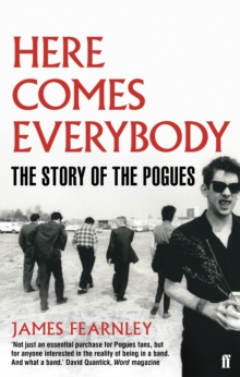 Here Comes Everybody : The Story of The Pogues, Paperback