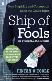 Ship of Fools : How Stupidity and Corruption Sank the Celtic Tiger, Paperback