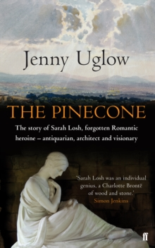 The Pinecone : The Story of Sarah Losh, Forgotten Romantic Heroine - Antiquarian, Architect and Visionary, Hardback