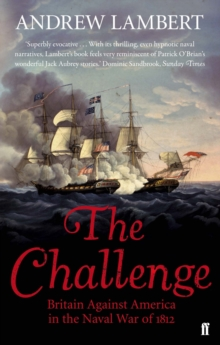 The Challenge : Britain Against America in the Naval War of 1812, Paperback Book