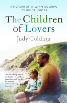 The Children of Lovers : A Memoir of William Golding by His Daughter, Paperback Book