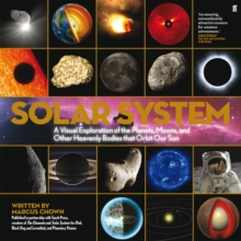 The Solar System : A Visual Exploration of the Planets, Moons, and Other Heavenly Bodies That Orbit Our Sun, Hardback