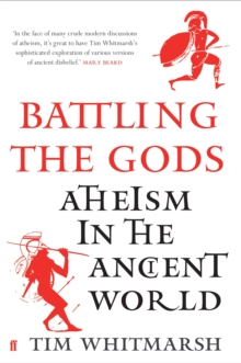 Battling the Gods : Atheism in the Ancient World, Hardback