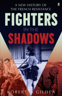 Fighters in the Shadows : A New History of the French Resistance, Hardback