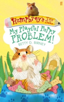 Humphrey's Tiny Tales : My Playful Puppy Problem! : Book 6, Paperback