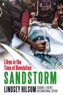 Sandstorm : Libya in the Time of Revolution, Hardback Book