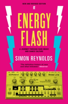 Energy Flash : A Journey Through Rave Music and Dance Culture, Paperback