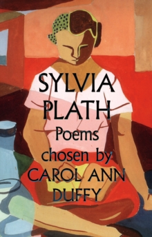 Sylvia Plath: Poems : Chosen by Carol Ann Duffy, Paperback