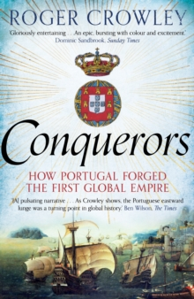 Conquerors : How Portugal Forged the First Global Empire, Paperback Book