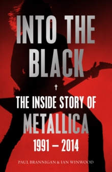 Into the Black : The Inside Story of Metallica, 1991-2014 Volume II, Paperback