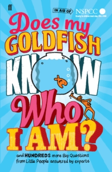 Does My Goldfish Know Who I am? : And Hundreds More Big Questions from Little People Answered by Experts, Hardback