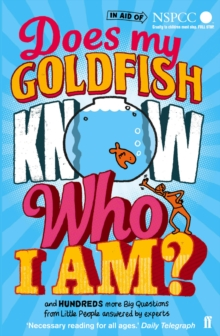 Does My Goldfish Know Who I am? : And Hundreds More Big Questions from Little People Answered by Experts, Paperback