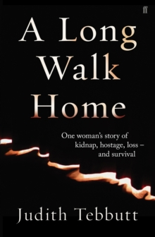 A Long Walk Home : One Woman's Story of Kidnap, Hostage, Loss - and Survival, Hardback