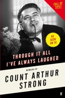 Through it All I've Always Laughed : Memoirs of Count Arthur Strong, Hardback