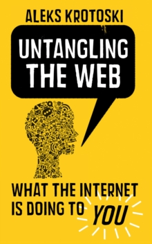 Untangling the Web : What the Virtual Revolution is Doing to You, Paperback