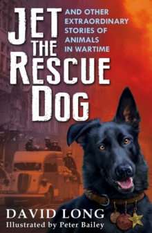 Jet the Rescue Dog : ...And Other Extraordinary Stories of Animals in Wartime, Paperback Book