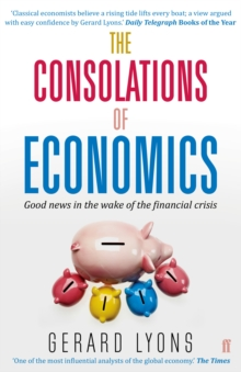 The Consolations of Economics : Good News in the Wake of the Financial Crisis, Paperback