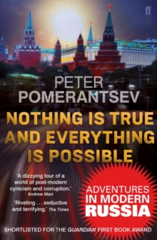 Nothing is True and Everything is Possible : Adventures in Modern Russia, Paperback