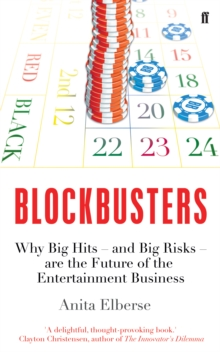 Blockbusters : Why Big Hits - and Big Risks - are the Future of the Entertainment Business, Paperback