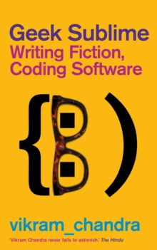 Geek Sublime : Writing Fiction, Coding Software, Paperback Book
