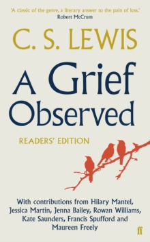 A Grief Observed Readers' Edition : With Contributions from Hilary Mantel, Jessica Martin, Jenna Bailey, Rowan Williams, Kate Saunders, Francis Spufford and Maureen Freely, Paperback