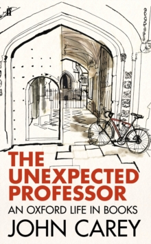 The Unexpected Professor : An Oxford Life in Books, Hardback