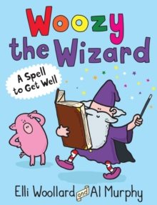 A Woozy the Wizard : A Spell to Get Well, Paperback