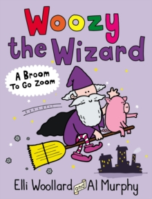 Woozy the Wizard: A Broom to Go Zoom, Paperback