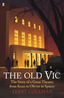 The Old Vic : The Story of a Great Theatre - From Kean to Olivier to Spacey, Hardback