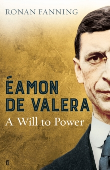 Eamon de Valera : A Will to Power, Hardback