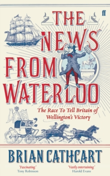 The News from Waterloo : The Race to Tell Britain of Wellington's Victory, Hardback