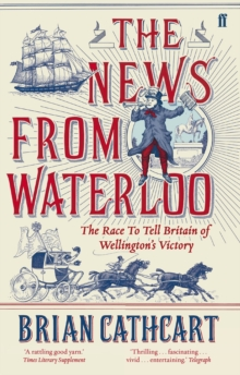 The News from Waterloo : The Race to Tell Britain of Wellington's Victory, Paperback