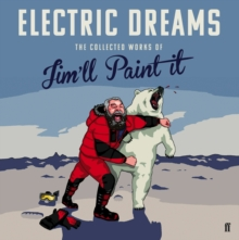 Electric Dreams : The Collected Works of Jim'll Paint It, Hardback