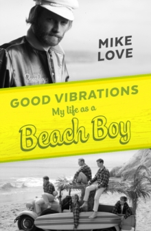 Good Vibrations : My Life as a Beach Boy, Hardback