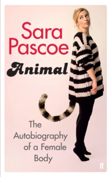 Animal : The Autobiography of a Female Body, Paperback