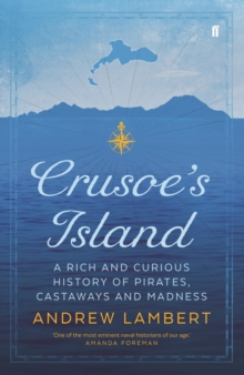 Crusoe's Island : A Rich and Curious History of Pirates, Castaways and Madness, Hardback