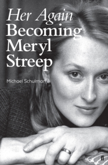 Her Again : Becoming Meryl Streep, Hardback Book