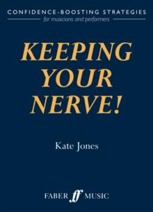 Keeping Your Nerve! : Confidence Boosting Strategies for the Performer, Paperback Book