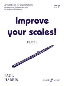 Improve Your Scales! : Flute Grades 4-5, Paperback Book