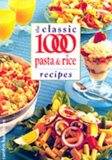 The Classic 1000 Pasta and Rice Recipes, Paperback