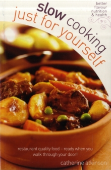 Slow Cooking Just for Yourself : Restaurant Quality Food-ready When You Walk Through Your Door, Paperback